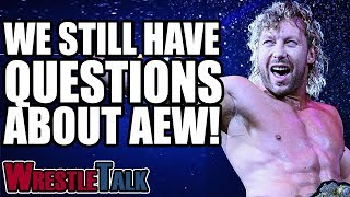 7 Questions About AEW All Elite Wrestling That Still Need Answering | WrestleTalk