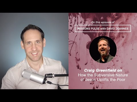 003: Craig Greenfield on How the Subversive Nature of Jesus Uplifts the Poor
