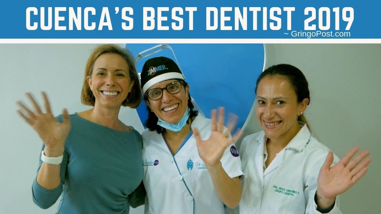 A Trip to the Best Dentist in Cuenca Ecuador – Dr. Grace Ordoñez (2019)