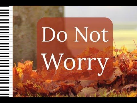 Do Not Worry - Trust in Him - Piano Worship Music, Prayer Music, Meditation Music,  #PianoMessage