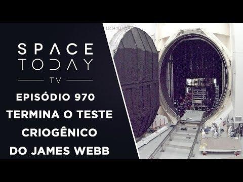 Termina o Teste Criogênico do James Webb - Space Today TV Ep.970