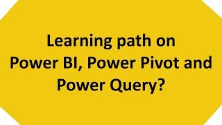 Learning path on Power BI, Power Pivot and Power Query?