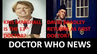 Kris Marshall Is The 13th Doctor? David Bradley Returns As The First Doctor? - Doctor Who News