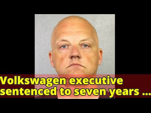 Volkswagen executive sentenced to seven years for US emissions fraud