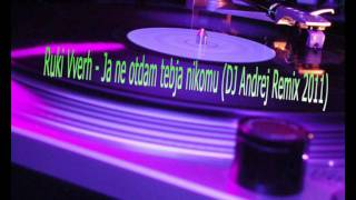 Ruki Vverh - Ja ne otdam tebja nikomu (DJ Andrej Remix 2011) + MP3 Download Link