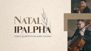 NATAL IPALPHA - Manhã / Palavra Tocada & Pr. Hilder Stutz