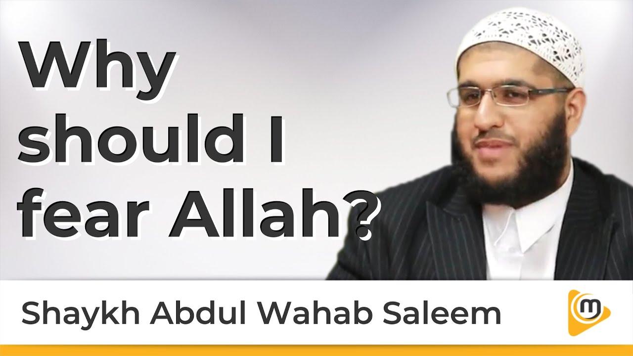 Why should I fear Allah - Sh. Abdul Wahab Saleem