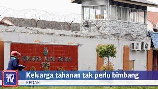 Keluarga tahanan Penjara Alor Setar tidak perlu bimbang