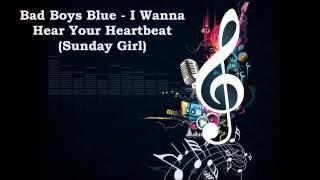 Bad Boys Blue - I Wanna Hear Your Heartbeat Sunday Girl
