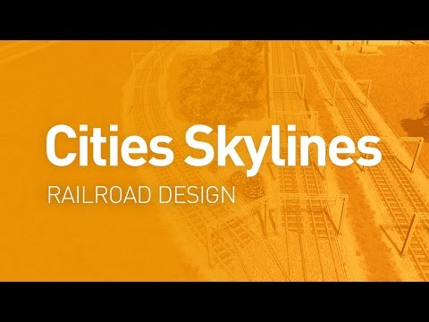 Railroad Design — Design Guide (Cities Skylines Tutorial)