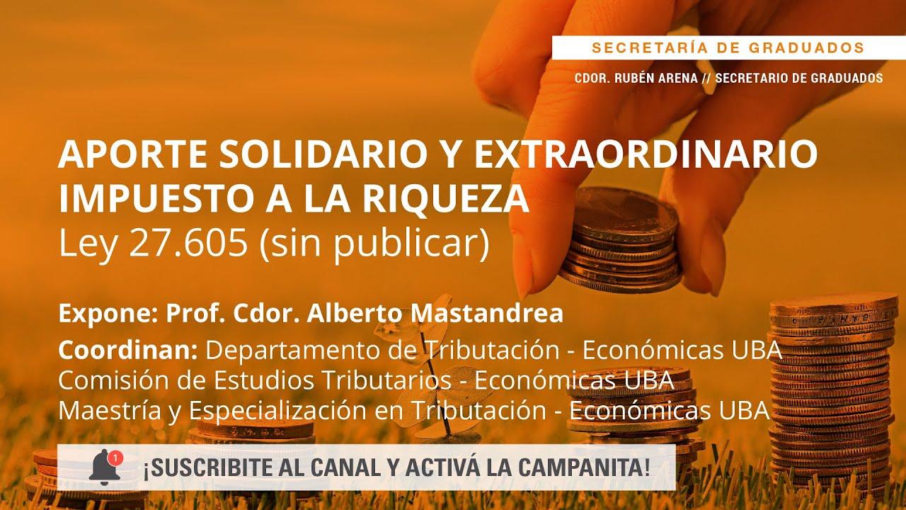 Aporte Solidario Y Extraordinario - Impuesto a la Riqueza - Ley 27.605 (Sin Publicar) UBA