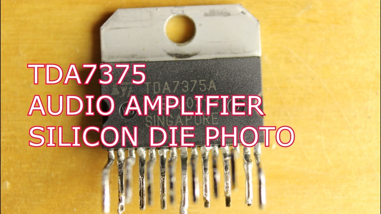 Tear Down Of A Tda7375 Audio Amplifier Ic Youtube History Integrated Circuit Quality
