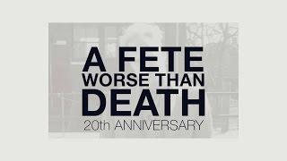 A Fete Worse Than Death - 20th Anniversary