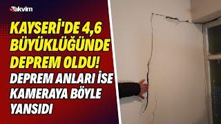 Kayseri'de 4,6 büyüklüğünde deprem oldu! Deprem anları ise kameraya böyle yansıdı