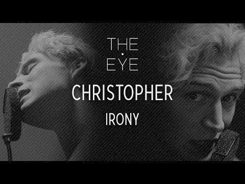 Christopher - Irony (acoustic) | THE EYE
