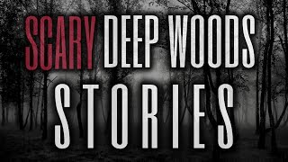 10 TRUE Scary Deep Woods Exploration Stories (Vol. 10)