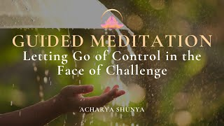 Guided Meditation: Letting Go of Control in the Face of Challenge | Acharya Shunya