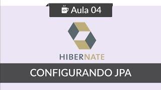 JPA com Hibernate - #04 - Configurando JPA