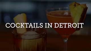 Sip On the Best Cocktails in Detroit