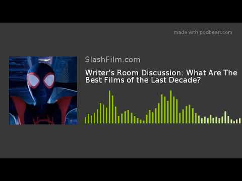 Writer's Room Discussion: What Are The Best Films Of The Last Decade?