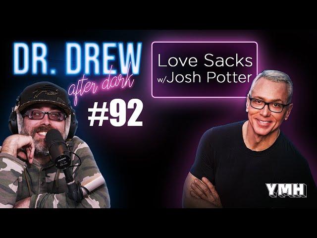 Ep. 92 Love Sacks w/ Josh Potter   Dr. Drew After Dark