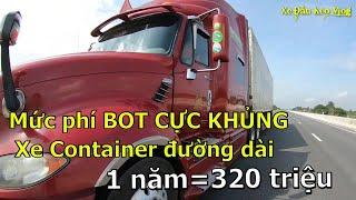 Mức phí BOT CỰC KHỦNG của xe Container đường dài trong một năm | Xe Đầu Kéo Vlog #40
