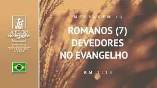 Mensagem 11 - Romanos (7) - Devedores no evangelho