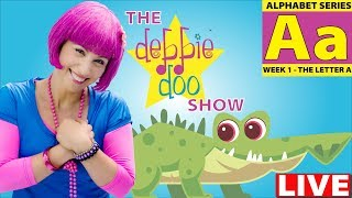 LIVE | The Debbie Doo Show | Letter A | Learn The Alphabet Series!