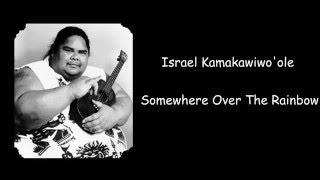 Israel Kamakawiwo'ole - Somewhere Over The Rainbow (Lyrics)