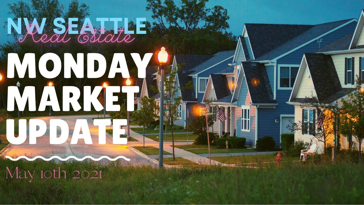Monday NW Seattle Real Estate Market Update | May 10th, 2021