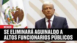 AMLO anuncia baja de sueldos y desaparición del aguinaldo para (algunos) funcionarios públicos