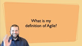 What is my definition of Agile