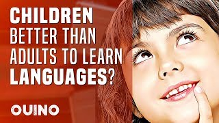 Do Children Learn Languages Better Than Adults? - OUINO™