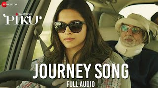 Journey Song Full Audio | Piku | Amitabh Bachchan, Irrfan Khan & Deepika Padukone