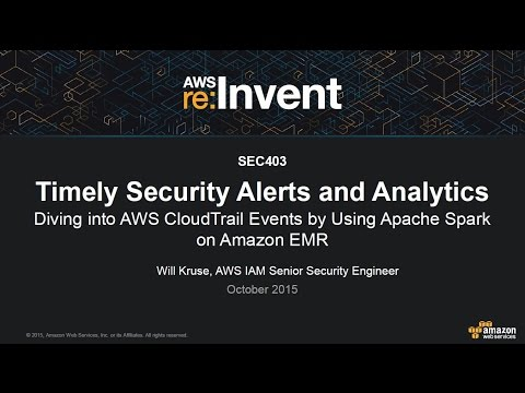 AWS re:Invent 2015 | (SEC403) Diving into AWS CloudTrail Events w/Apache Spark on EMR