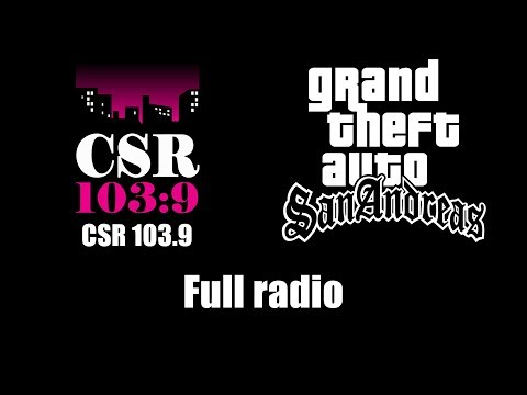GTA: San Andreas - CSR 103 9 | Full radio - GTA Soundtracks