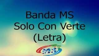 (Letra) Banda MS  Solo Con Verte 2015