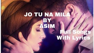 Jo tu na mila mujhe by asim azhar full song with lyrics