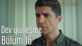 İstanbullu Gelin 16. Bölüm - Dev Yüzleşme
