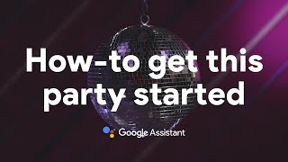 How-to get this party started with the Google Assistant