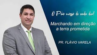 Marchando em direção a terra prometida - Pr. Flávio Varela - 17-09-2021