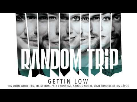 Random Trip - Gettin Low feat. Big John Whitfield, MC Kemon, Pély Barnabás