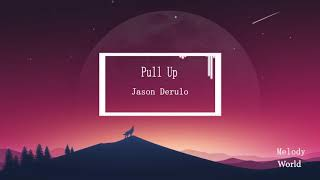 Download lagu Pull Up - Jason Derulo (Lyrics In Description)