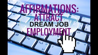 Affirmations: Manifest a Job. Attract Dream Job. Confidence in Employment Search.