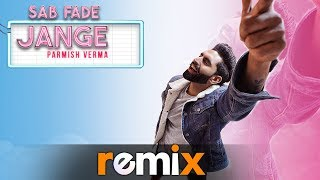 Sab Fade Jange (Audio Remix) | Parmish Verma | DJ Harsh Sharma & Sunix Thakor | New Remix Songs 2019