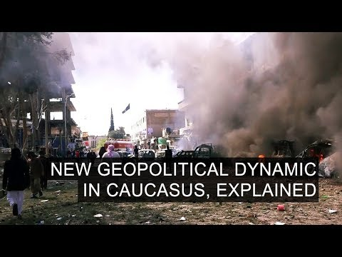 New Geopolitical Dynamic in Caucasus, Explained