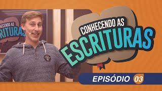 Conhecendo as Escrituras   Episódio 03   IPP TV