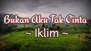 Lirik Lagu Iklim - Bukan Aku Tak Cinta || Lagu Melayu Malaysia Hits Populer