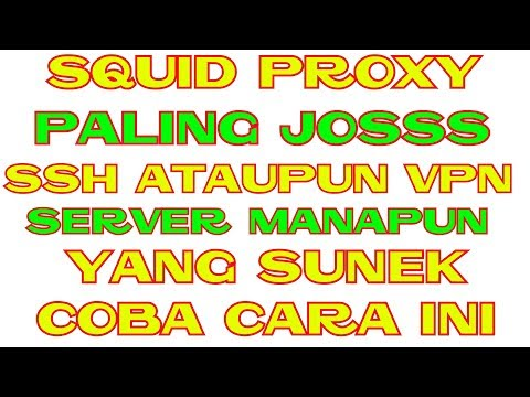 SQUID PROXY PALING JOSSS SSH VPN SERVER MANAPUN YANG SUNEK