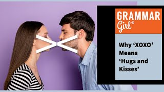 Gambar cover Grammar Girl #758. Why 'XOXO' Means 'Hugs and Kisses'